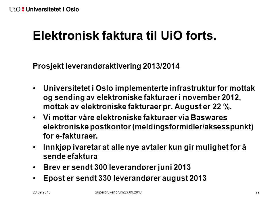 Elektronisk faktura til UiO forts. Prosjekt leverandøraktivering 2013/2014 •Universitetet i Oslo implementerte infrastruktur for mottak og sending av