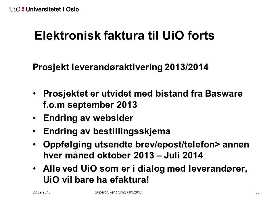 Elektronisk faktura til UiO forts Prosjekt leverandøraktivering 2013/2014 •Prosjektet er utvidet med bistand fra Basware f.o.m september 2013 •Endring