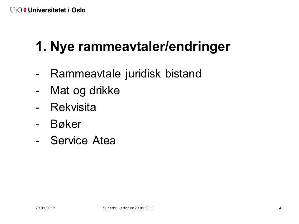 1. Nye rammeavtaler/endringer -Rammeavtale juridisk bistand -Mat og drikke -Rekvisita -Bøker -Service Atea 23.09.2013Superbrukerforum 23.09.20134