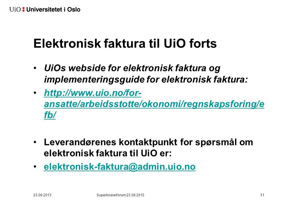 Elektronisk faktura til UiO forts •UiOs webside for elektronisk faktura og implementeringsguide for elektronisk faktura: •http://www.uio.no/for- ansat