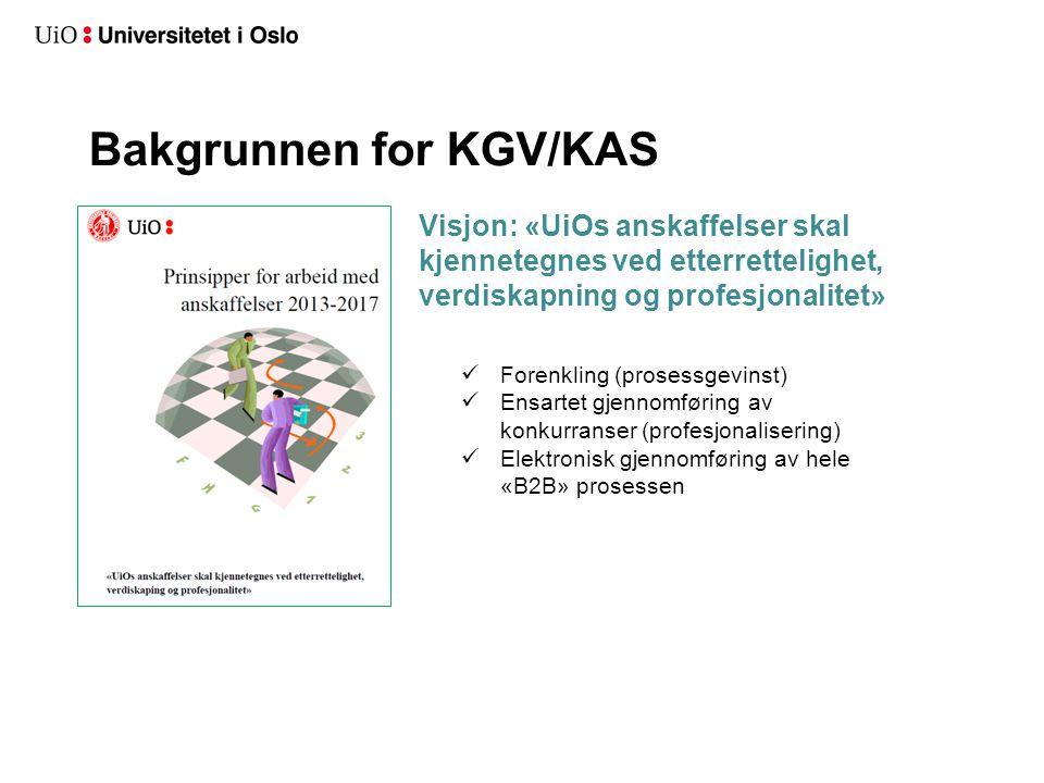 Bakgrunnen for KGV/KAS Visjon: «UiOs anskaffelser skal kjennetegnes ved etterrettelighet, verdiskapning og profesjonalitet»  Forenkling (prosessgevin
