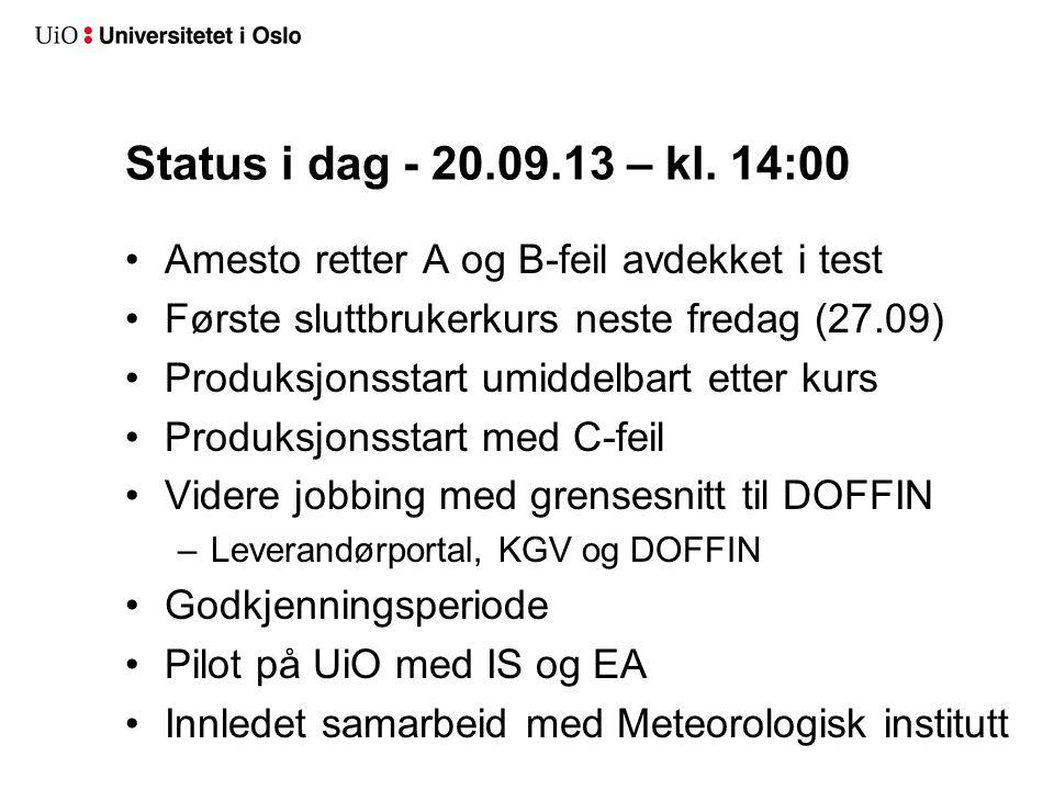 Status i dag - 20.09.13 – kl. 14:00 •Amesto retter A og B-feil avdekket i test •Første sluttbrukerkurs neste fredag (27.09) •Produksjonsstart umiddelb