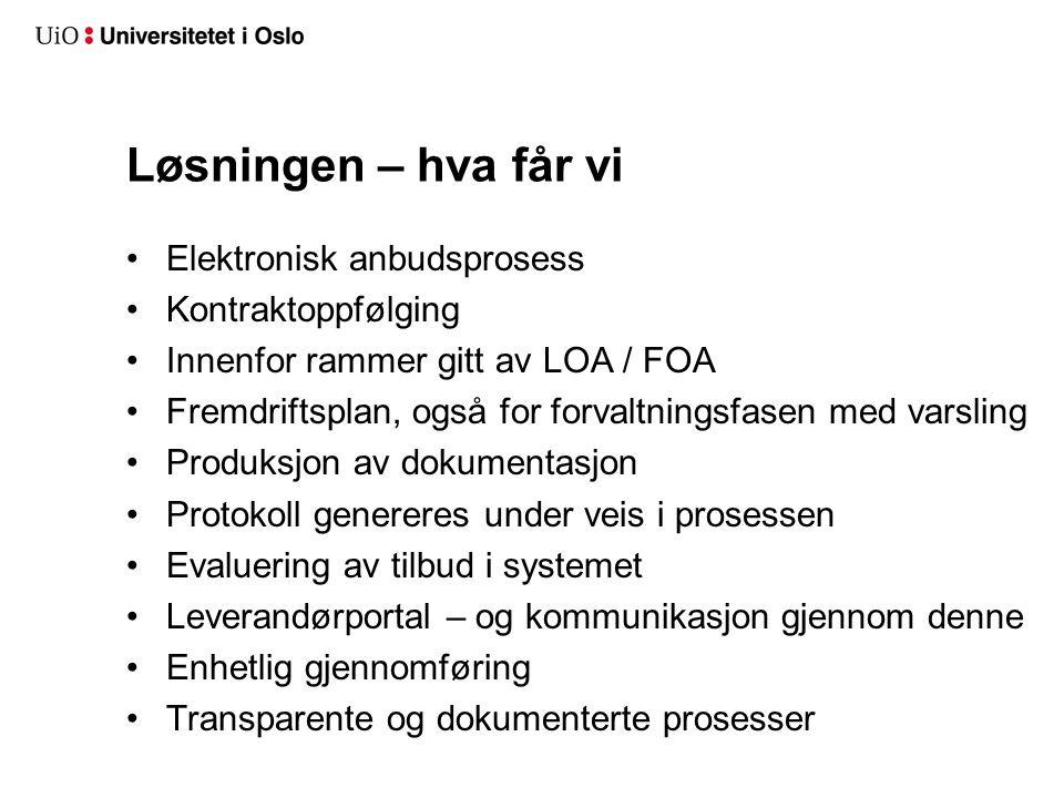 Løsningen – hva får vi •Elektronisk anbudsprosess •Kontraktoppfølging •Innenfor rammer gitt av LOA / FOA •Fremdriftsplan, også for forvaltningsfasen m