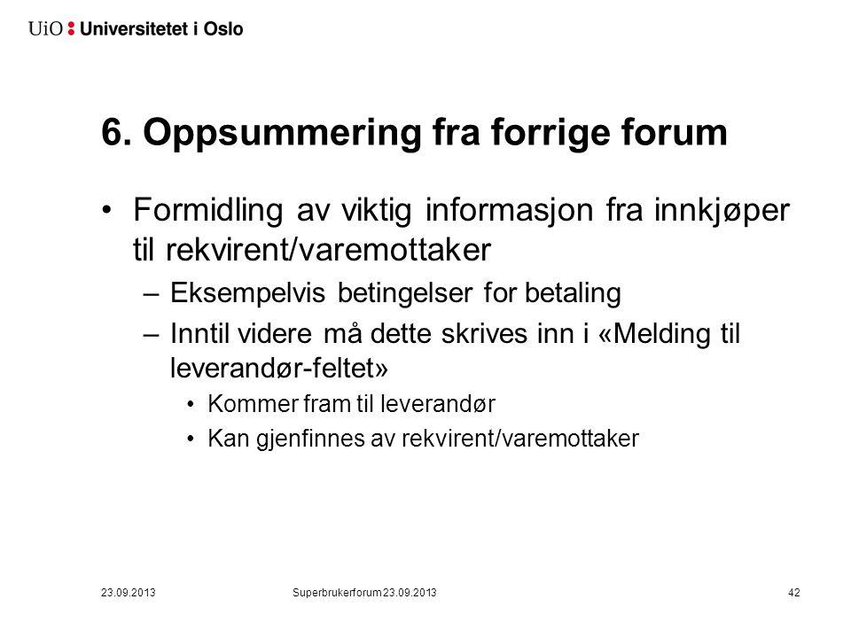 6. Oppsummering fra forrige forum •Formidling av viktig informasjon fra innkjøper til rekvirent/varemottaker –Eksempelvis betingelser for betaling –In