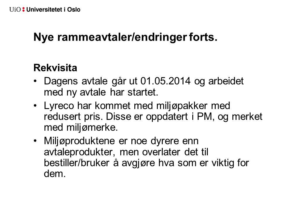 Nye rammeavtaler/endringer forts. Rekvisita •Dagens avtale går ut 01.05.2014 og arbeidet med ny avtale har startet. •Lyreco har kommet med miljøpakker
