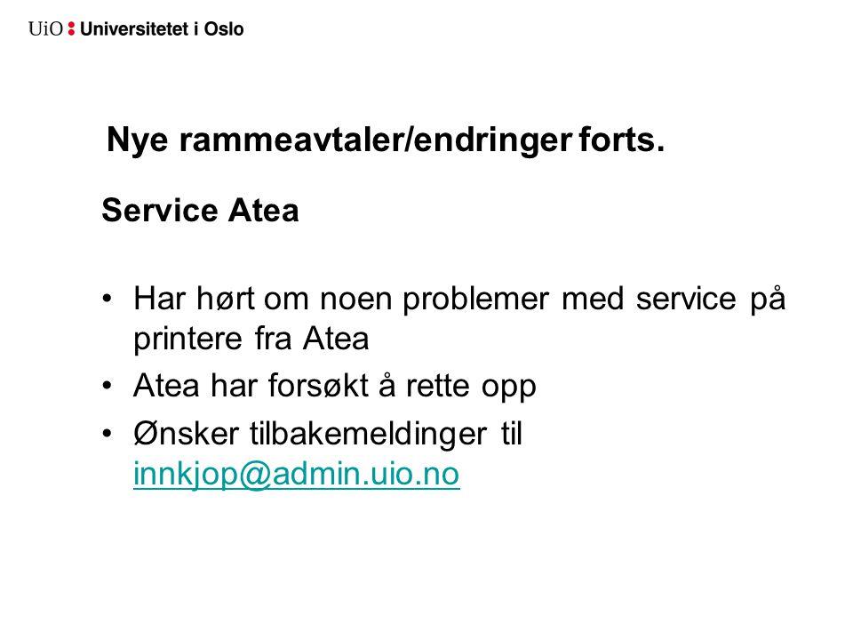 Nye rammeavtaler/endringer forts. Service Atea •Har hørt om noen problemer med service på printere fra Atea •Atea har forsøkt å rette opp •Ønsker tilb