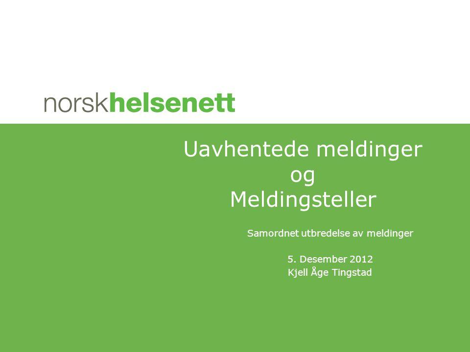 Samordnet utbredelse av meldinger 5. Desember 2012 Kjell Åge Tingstad Uavhentede meldinger og Meldingsteller