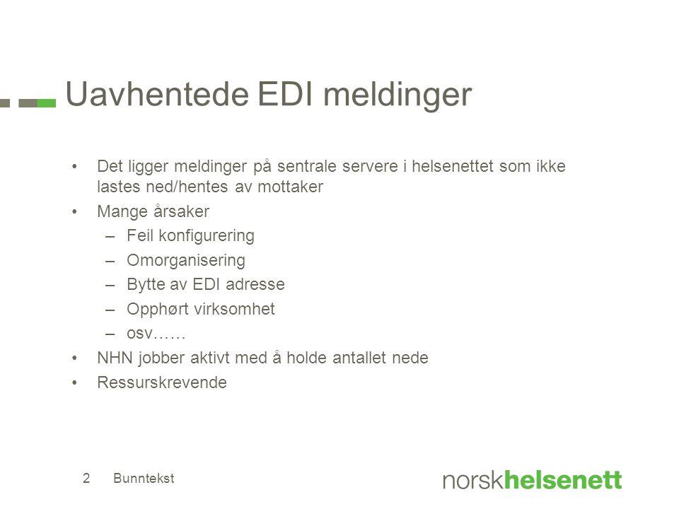 Uavhentede EDI meldinger •Det ligger meldinger på sentrale servere i helsenettet som ikke lastes ned/hentes av mottaker •Mange årsaker –Feil konfigure