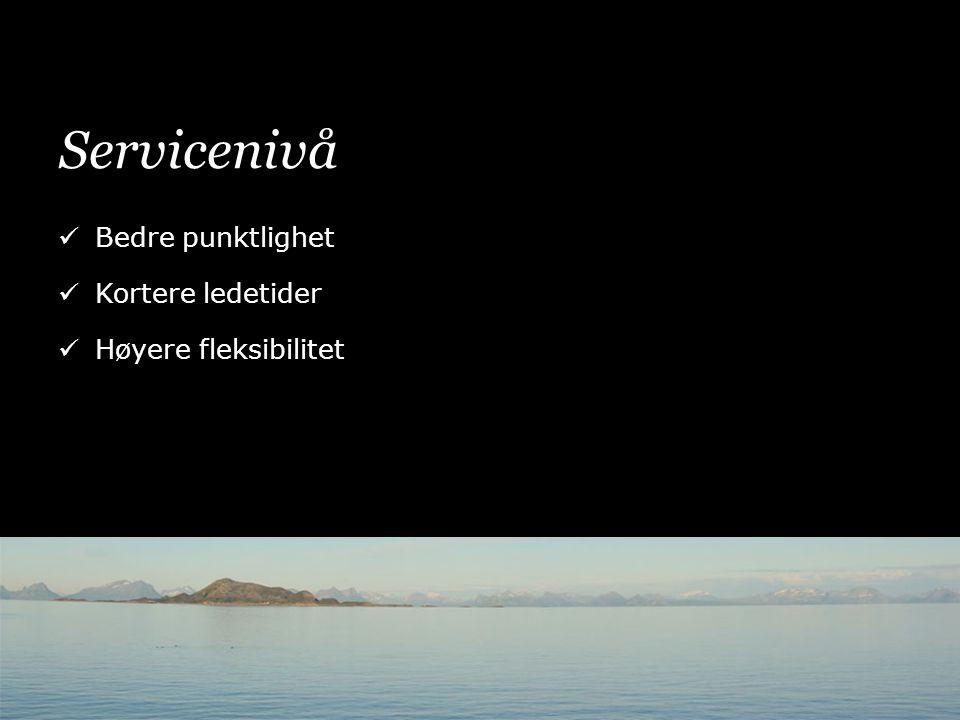 Servicenivå  Bedre punktlighet  Kortere ledetider  Høyere fleksibilitet