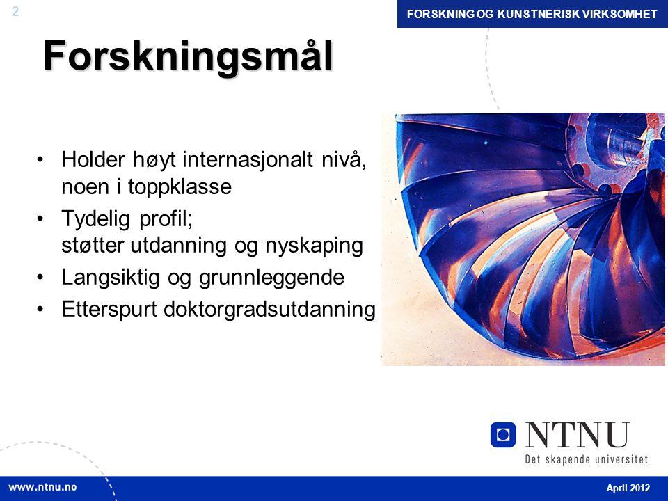 13 Strategisk fokus Strategisk fokus Andre store forskningsprogram ved NTNU •Nanoteknologi – NTNU NanoLab •Helseundersøkelsen i Nord-Trøndelag (HUNT) •FUGE Midt-Norge (Funksjonell genomforskning) April 2012 FORSKNING OG KUNSTNERISK VIRKSOMHET