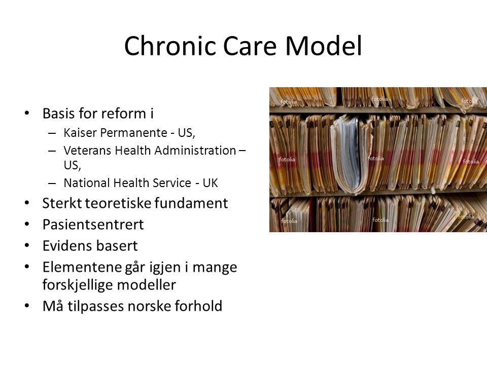 Chronic Care Model • Basis for reform i – Kaiser Permanente - US, – Veterans Health Administration – US, – National Health Service - UK • Sterkt teoretiske fundament • Pasientsentrert • Evidens basert • Elementene går igjen i mange forskjellige modeller • Må tilpasses norske forhold