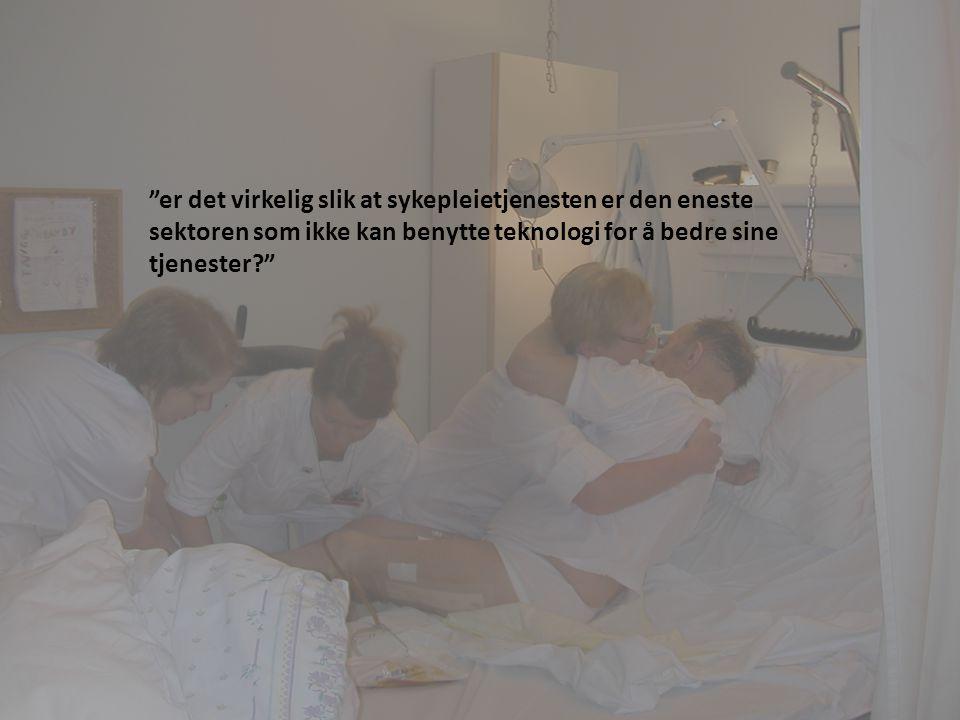 er det virkelig slik at sykepleietjenesten er den eneste sektoren som ikke kan benytte teknologi for å bedre sine tjenester?