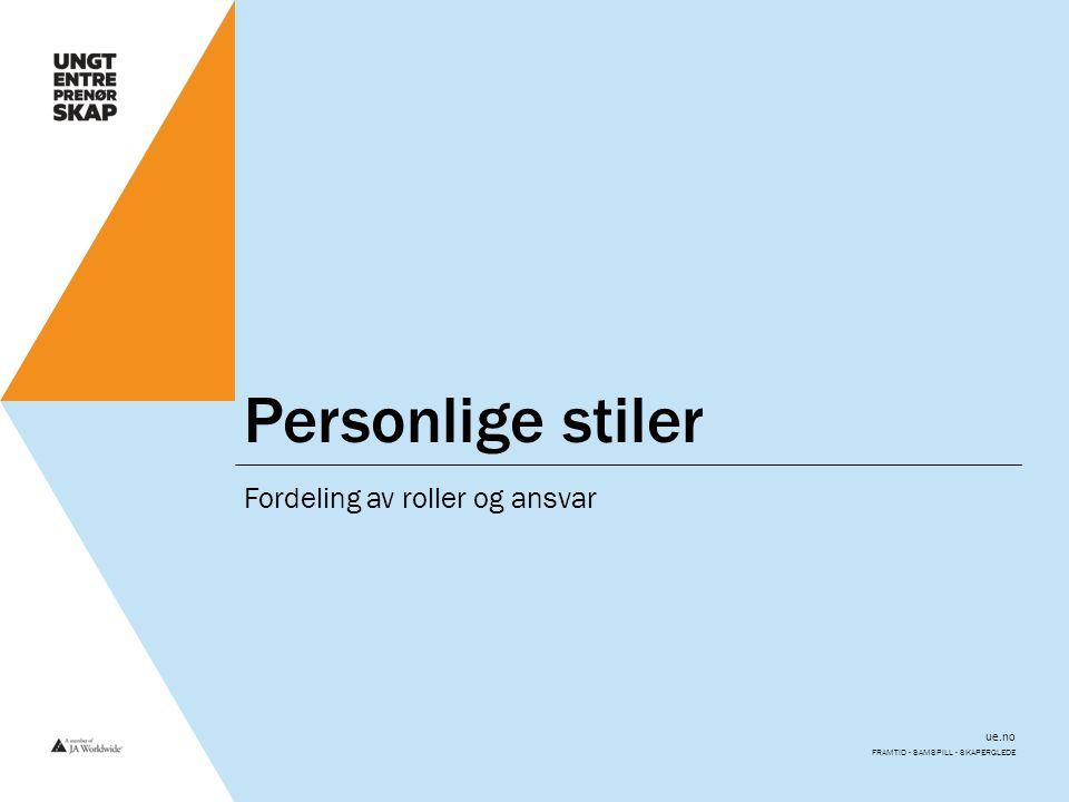ue.no Personlige stiler Fordeling av roller og ansvar FRAMTID - SAMSPILL - SKAPERGLEDE