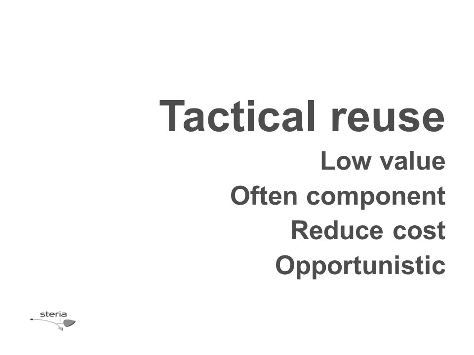 Tactical reuse Low value Often component Reduce cost Opportunistic