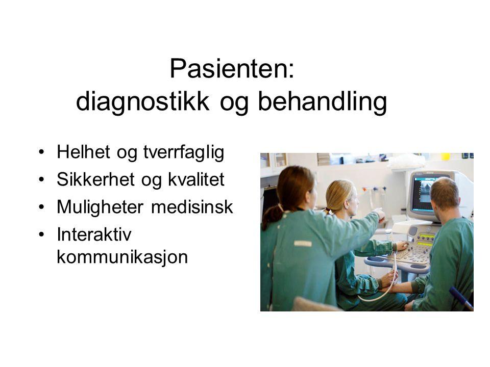 Pasienten: diagnostikk og behandling •Helhet og tverrfaglig •Sikkerhet og kvalitet •Muligheter medisinsk •Interaktiv kommunikasjon