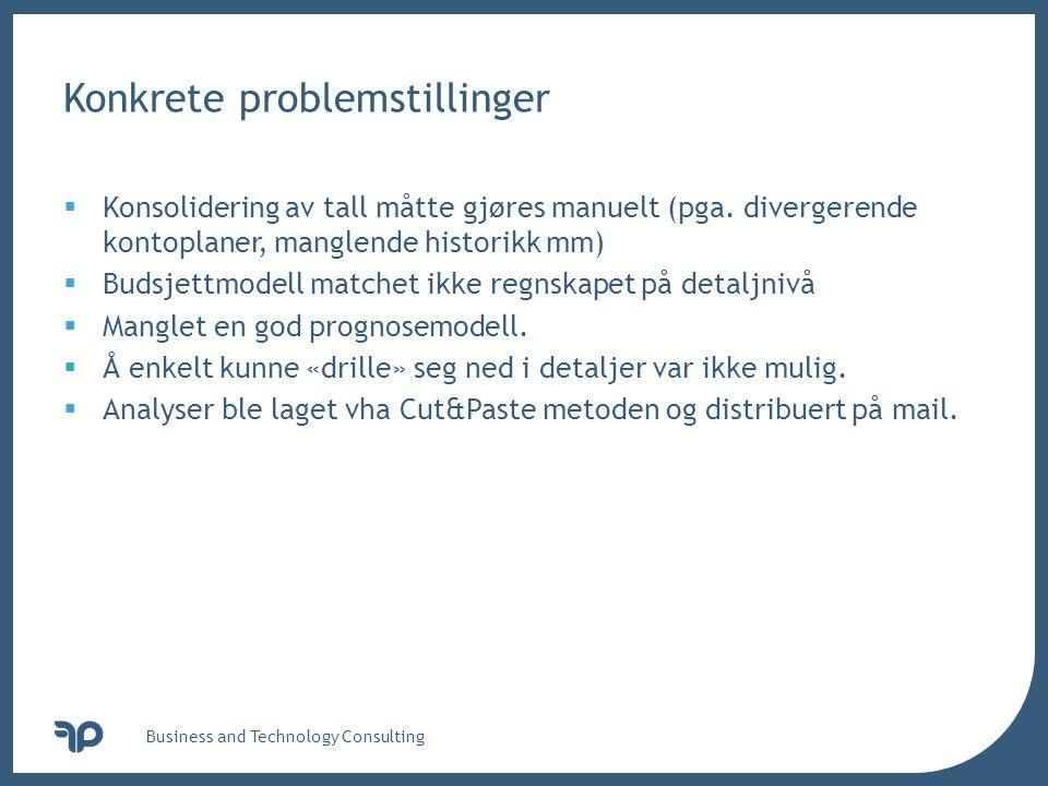 v Business and Technology Consulting Konkrete problemstillinger  Konsolidering av tall måtte gjøres manuelt (pga. divergerende kontoplaner, manglende