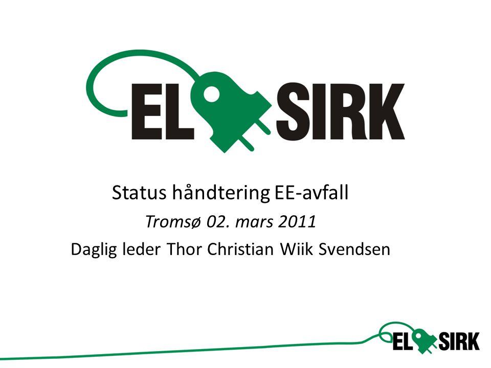 sdfasdf Status håndtering EE-avfall Tromsø 02. mars 2011 Daglig leder Thor Christian Wiik Svendsen
