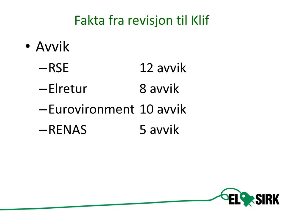 Fakta fra revisjon til Klif • Avvik – RSE12 avvik – Elretur 8 avvik – Eurovironment 10 avvik – RENAS5 avvik