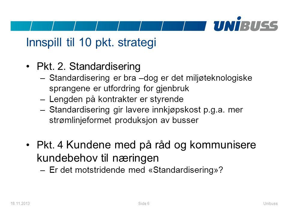 Innspill til 10 pkt. strategi •Pkt. 2. Standardisering –Standardisering er bra –dog er det miljøteknologiske sprangene er utfordring for gjenbruk –Len