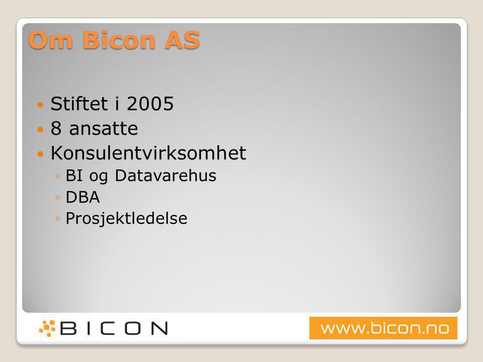 Om Bicon AS  Stiftet i 2005  8 ansatte  Konsulentvirksomhet ◦BI og Datavarehus ◦DBA ◦Prosjektledelse