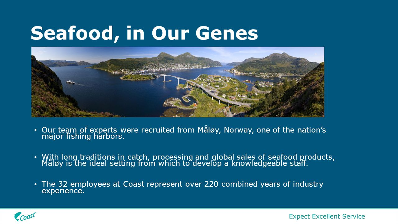 Seafood, in Our Genes • Our team of experts were recruited from Måløy, Norway, one of the nation's major fishing harbors.