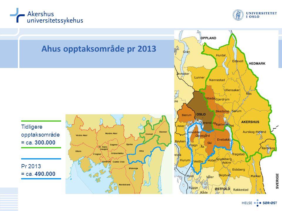 Ahus opptaksområde pr 2013 Tidligere opptaksområde = ca. 300.000 Pr 2013 = ca. 490.000