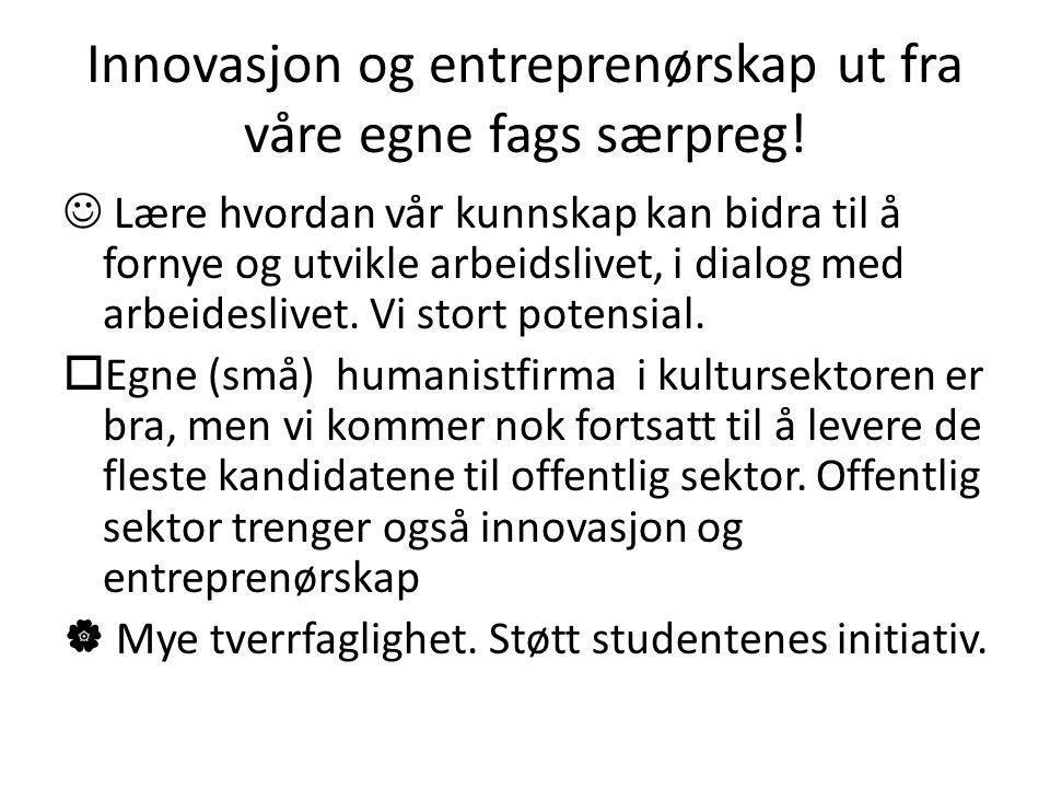 Innovasjon og entreprenørskap ut fra våre egne fags særpreg!  Lære hvordan vår kunnskap kan bidra til å fornye og utvikle arbeidslivet, i dialog med