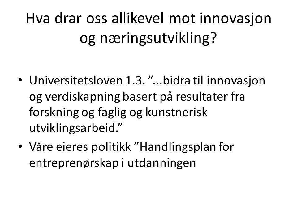 """Hva drar oss allikevel mot innovasjon og næringsutvikling? • Universitetsloven 1.3. """"...bidra til innovasjon og verdiskapning basert på resultater fra"""