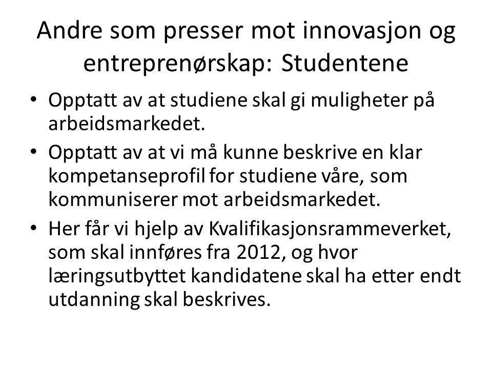 Andre som presser mot innovasjon og entreprenørskap: Studentene • Opptatt av at studiene skal gi muligheter på arbeidsmarkedet. • Opptatt av at vi må