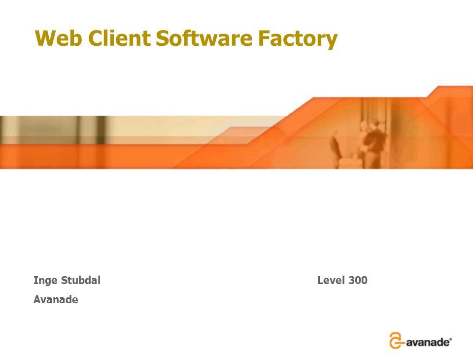 Web Client Software Factory Inge StubdalLevel 300 Avanade