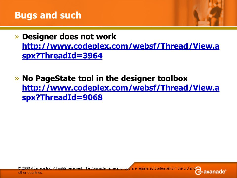 Bugs and such »Designer does not work   spx ThreadId= spx ThreadId=3964 »No PageState tool in the designer toolbox   spx ThreadId= spx ThreadId=9068 © 2006 Avanade Inc.