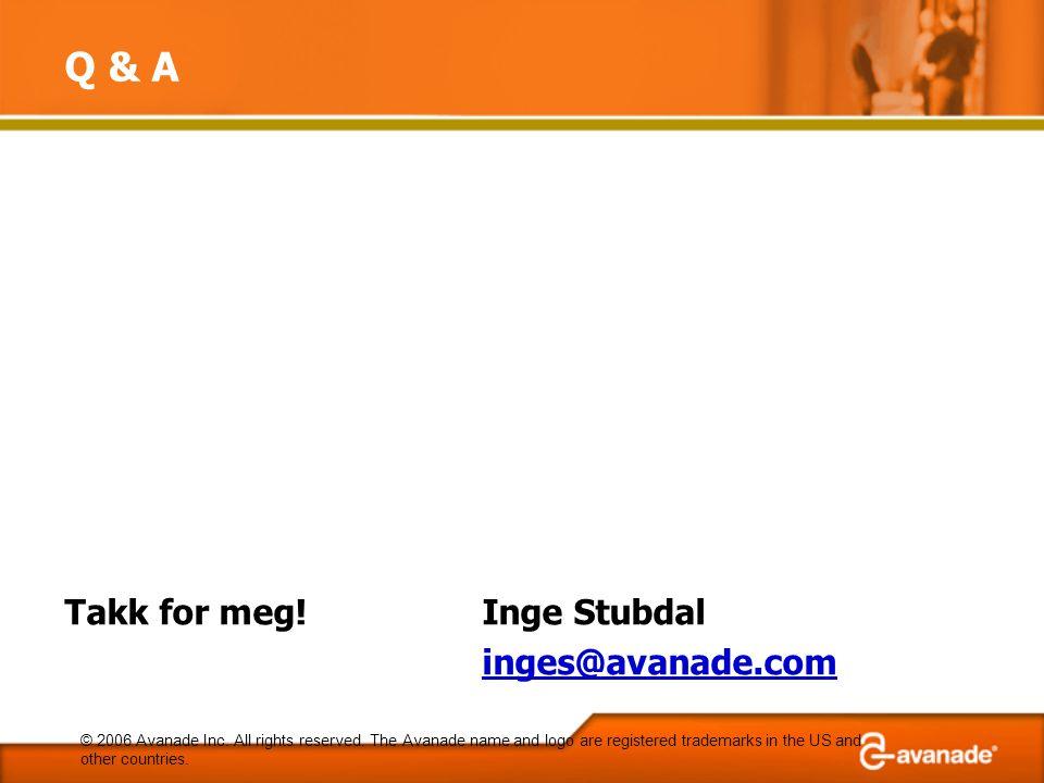 Q & A Takk for meg!Inge Stubdal inges@avanade.com © 2006 Avanade Inc.