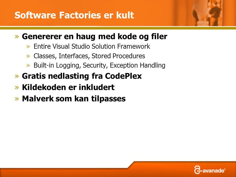 Software Factories er kult »Genererer en haug med kode og filer »Entire Visual Studio Solution Framework »Classes, Interfaces, Stored Procedures »Buil