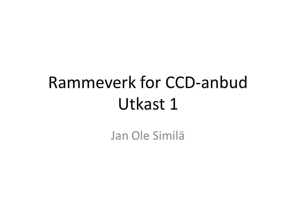Rammeverk for CCD-anbud Utkast 1 Jan Ole Similä
