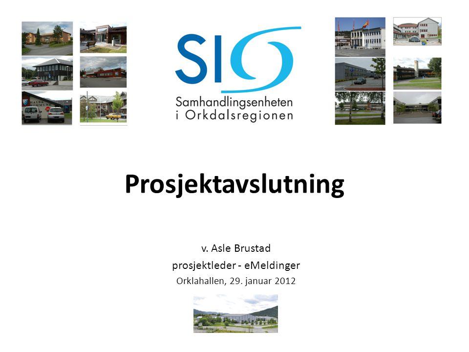 Prosjektavslutning v. Asle Brustad prosjektleder - eMeldinger Orklahallen, 29. januar 2012