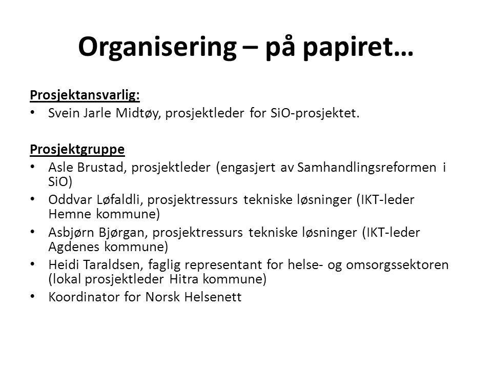 Organisering – på papiret… Prosjektansvarlig: • Svein Jarle Midtøy, prosjektleder for SiO-prosjektet. Prosjektgruppe • Asle Brustad, prosjektleder (en