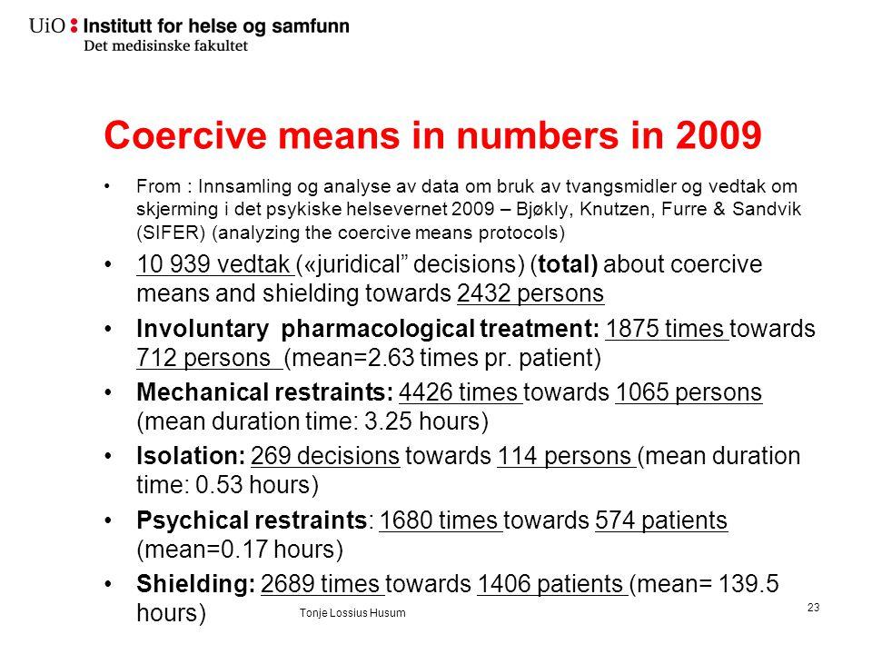 Coercive means in numbers in 2009 •From : Innsamling og analyse av data om bruk av tvangsmidler og vedtak om skjerming i det psykiske helsevernet 2009