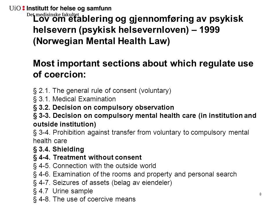 Lov om etablering og gjennomføring av psykisk helsevern (psykisk helsevernloven) – 1999 (Norwegian Mental Health Law) Most important sections about wh