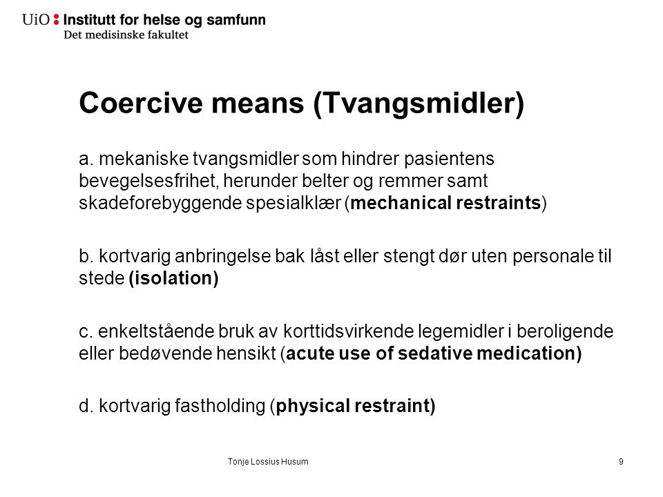 Coercive means (Tvangsmidler) a. mekaniske tvangsmidler som hindrer pasientens bevegelsesfrihet, herunder belter og remmer samt skadeforebyggende spes