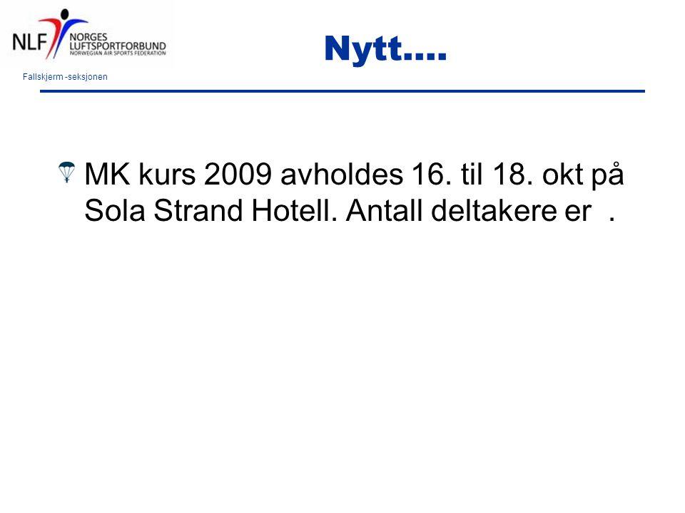Fallskjerm -seksjonen Nytt…. MK kurs 2009 avholdes 16. til 18. okt på Sola Strand Hotell. Antall deltakere er.