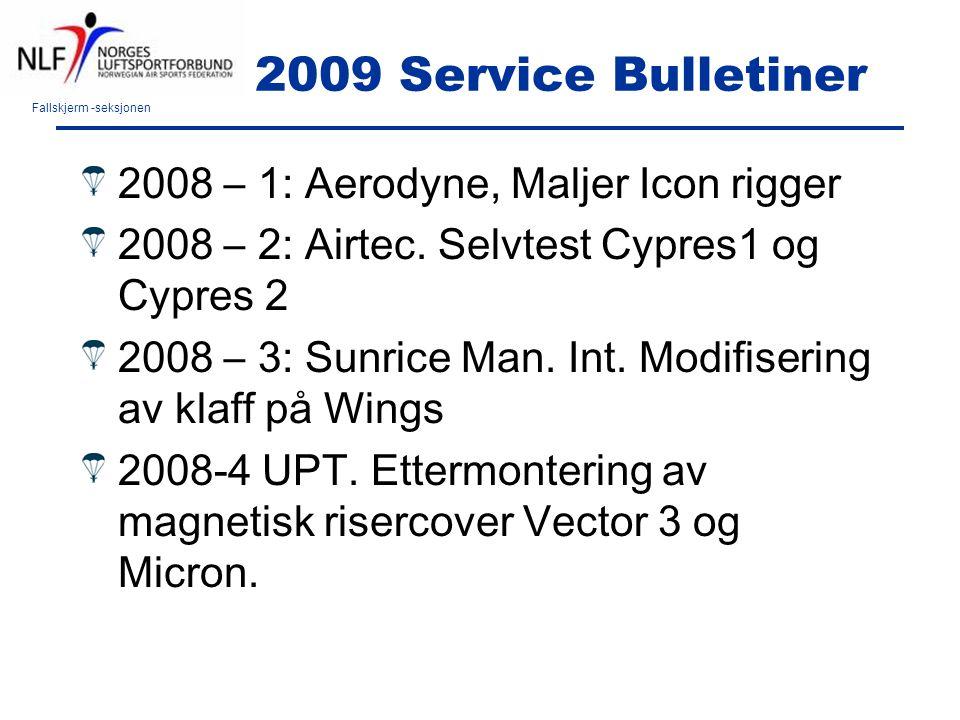 Fallskjerm -seksjonen 2009 Service Bulletiner 2008 – 1: Aerodyne, Maljer Icon rigger 2008 – 2: Airtec. Selvtest Cypres1 og Cypres 2 2008 – 3: Sunrice
