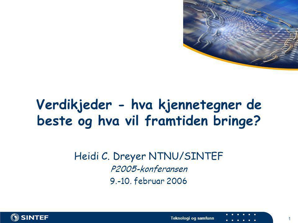 Teknologi og samfunn 1 Verdikjeder - hva kjennetegner de beste og hva vil framtiden bringe? Heidi C. Dreyer NTNU/SINTEF P2005-konferansen 9.-10. febru
