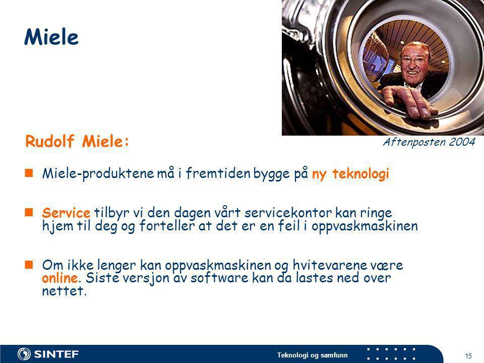 Teknologi og samfunn 15  Miele-produktene må i fremtiden bygge på ny teknologi  Service tilbyr vi den dagen vårt servicekontor kan ringe hjem til de