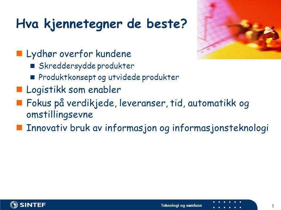 Teknologi og samfunn 5 Hva kjennetegner de beste?  Lydhør overfor kundene  Skreddersydde produkter  Produktkonsept og utvidede produkter  Logistik