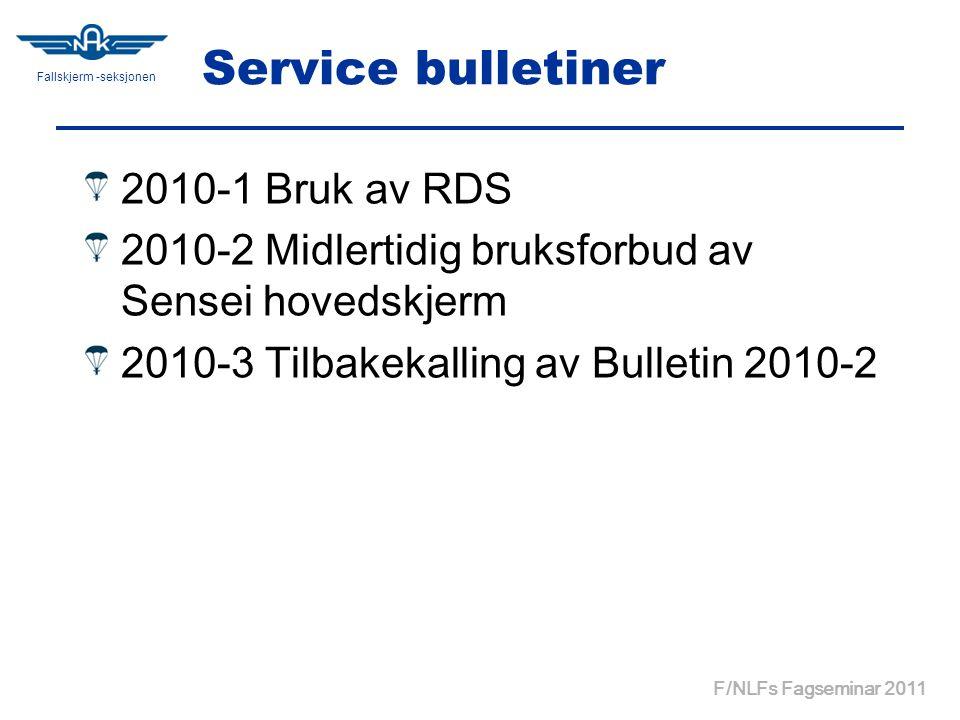 Fallskjerm -seksjonen F/NLFs Fagseminar 2011 Service bulletiner 2010-1 Bruk av RDS 2010-2 Midlertidig bruksforbud av Sensei hovedskjerm 2010-3 Tilbakekalling av Bulletin 2010-2