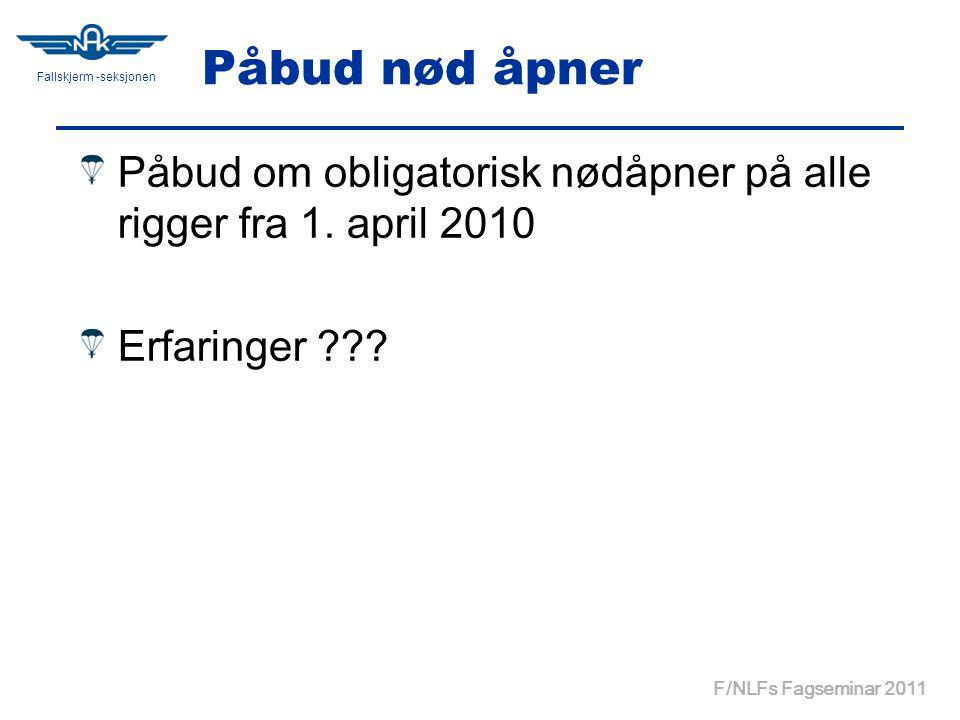 Fallskjerm -seksjonen F/NLFs Fagseminar 2011 Påbud nød åpner Påbud om obligatorisk nødåpner på alle rigger fra 1.