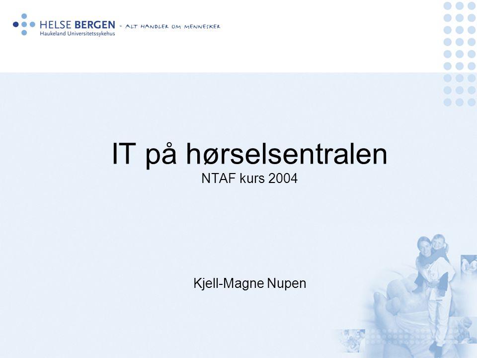 IT på hørselsentralen NTAF kurs 2004 Kjell-Magne Nupen