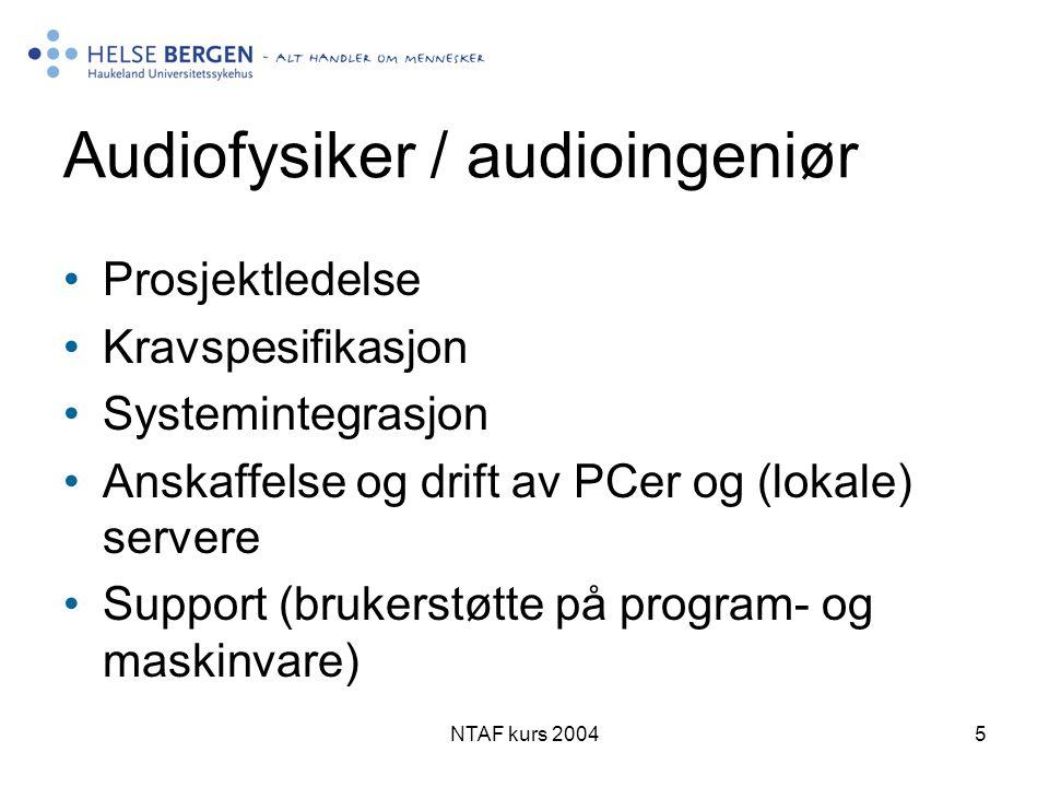 NTAF kurs 20045 Audiofysiker / audioingeniør •Prosjektledelse •Kravspesifikasjon •Systemintegrasjon •Anskaffelse og drift av PCer og (lokale) servere •Support (brukerstøtte på program- og maskinvare)