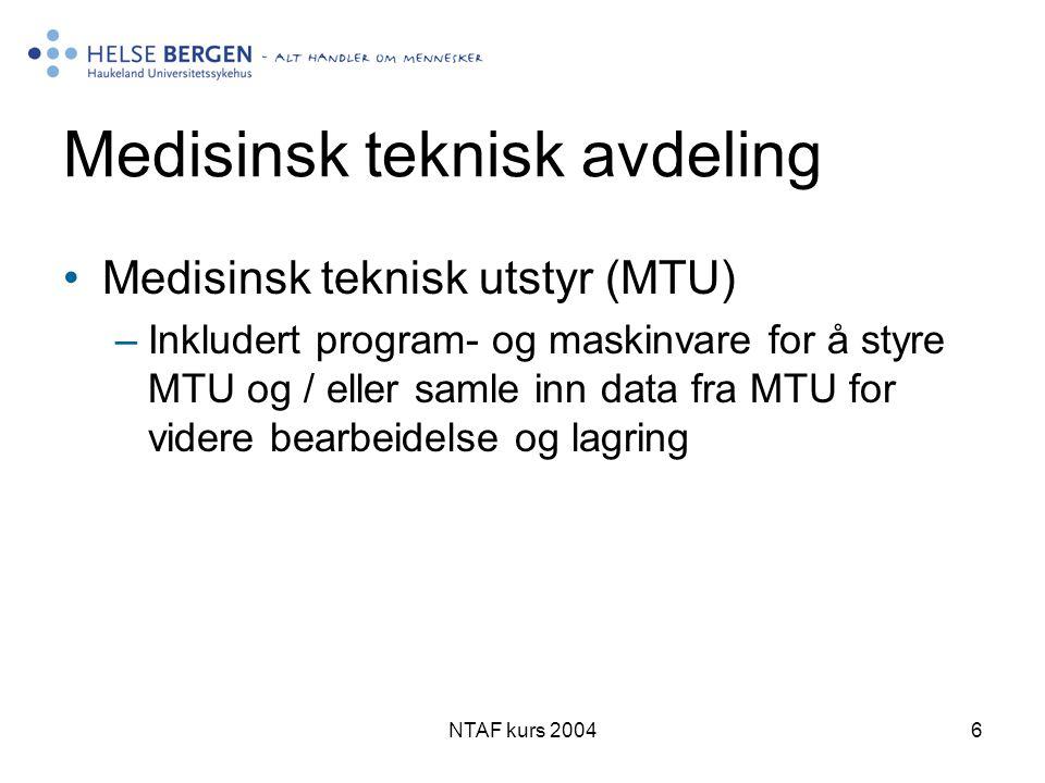 NTAF kurs 20046 Medisinsk teknisk avdeling •Medisinsk teknisk utstyr (MTU) –Inkludert program- og maskinvare for å styre MTU og / eller samle inn data fra MTU for videre bearbeidelse og lagring