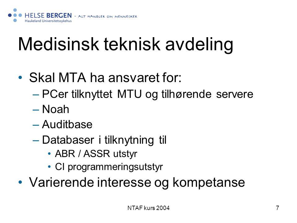 NTAF kurs 20047 Medisinsk teknisk avdeling •Skal MTA ha ansvaret for: –PCer tilknyttet MTU og tilhørende servere –Noah –Auditbase –Databaser i tilknytning til •ABR / ASSR utstyr •CI programmeringsutstyr •Varierende interesse og kompetanse
